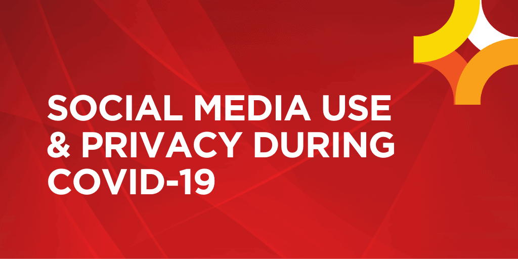 Social Media Use & Privacy During COVID-19